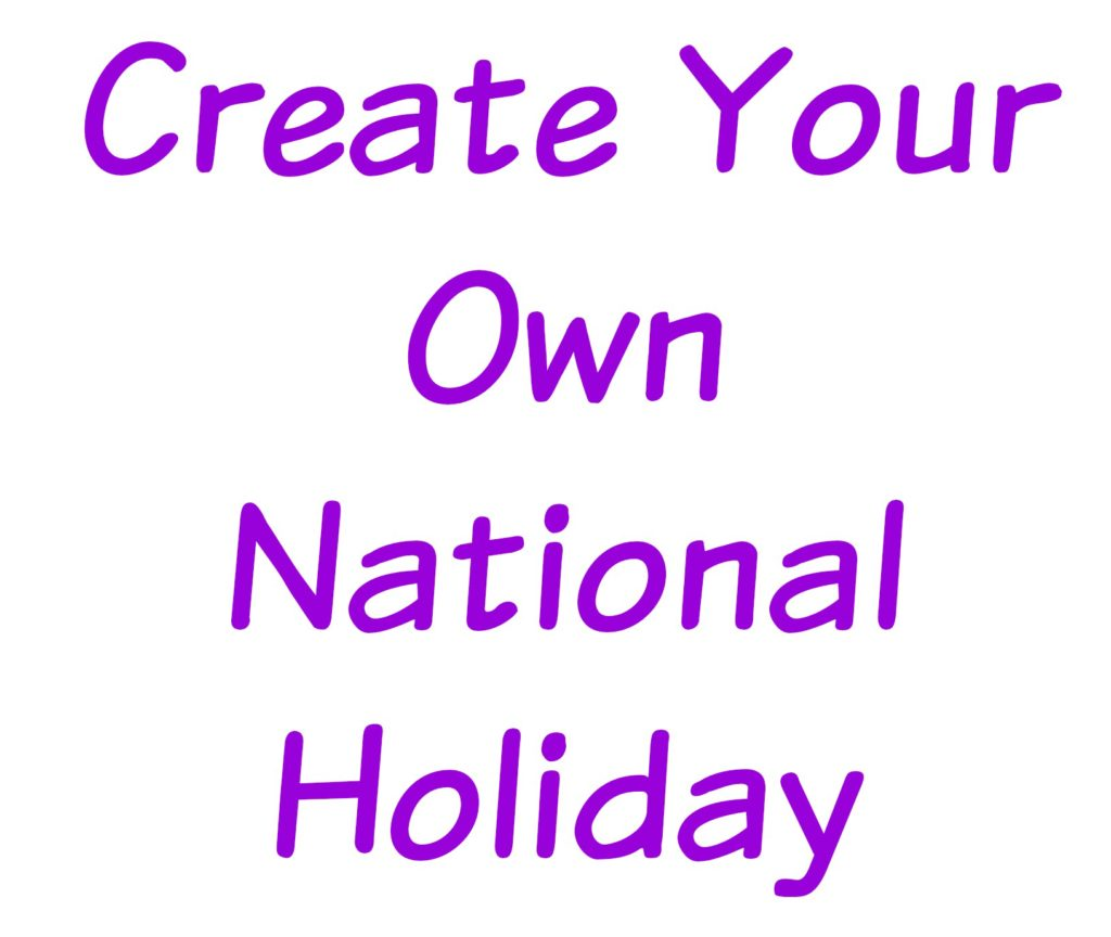 Have great fun with your kids and create you own 'national' holiday.