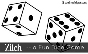Zilch is a fun dice game to play with the family. Tweens and teens especially love this game.