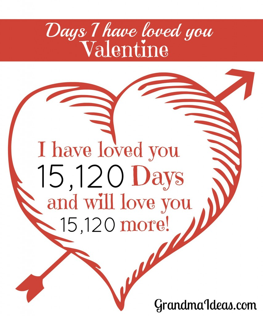 Make a Valentine for your husband stating how many days you have loved him (how many days since you were married).   GrandmaIdeas.com