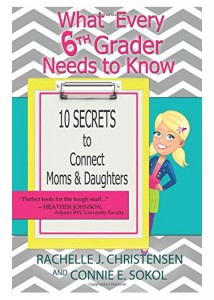 What Every 6th Grader Needs to Know: 10 Secrets to Connect Moms & Daughters is a great book to help daughters navigate the turbulet growing up years!