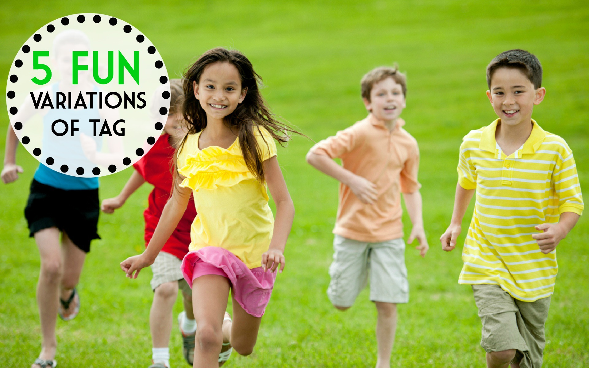 Here are 5 fun, fun variations of the game of tag. You've gotta check them out1