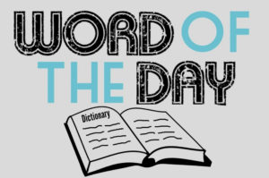 Welcome to the Word of the Day where people are encouraged to improve their vocabulary by learning these great and fun words!
